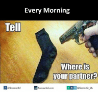 Memes, 🤖, and Sarcastic: Every Morning  Tell  Where is  your partner  Sarcasmlol.com  I @sarcastic US  If @Sarcasmlol