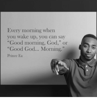 "God, Memes, and Prince: Every morning when  you wake up, you can say  ""Good morning, God,"" or  ""Good God... Morning.""  Prince Ea Be thankful for waking up. Motivation Inspire Positive Greatness PrinceEa Gratefulness Liveinthemoment"
