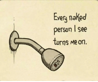 Funny, Naked, and Personal: Every naked  person see  turns Me on.