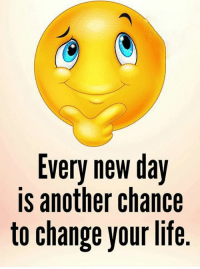 Life, Memes, and Change: Every new day  is another chance  to change your life
