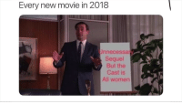 Movie, Women, and All: Every new movie in 2018  nnecessa  Sequel  But the  Cast is  All women