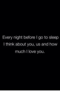 https://t.co/Sj1YaivjIm: Every night before I go to sleep  I think about you, us and how  much I love you. https://t.co/Sj1YaivjIm