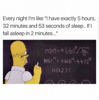 """Fall, Latinos, and Memes: Every night I'm like """"I have exactly 5 hours,  32 minutes and 53 seconds of sleep.. IfI  fall asleep in 2 minutes...  8  12  39874365-4472 Lmaoo 😅😅😅😂😂😂 🔥 Follow Us 👉 @latinoswithattitude 🔥 latinosbelike latinasbelike latinoproblems mexicansbelike mexican mexicanproblems hispanicsbelike hispanic hispanicproblems latina latinas latino latinos hispanicsbelike"""