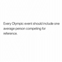 I'd actually pay to see this 😂 Via @thefatjewish: Every Olympic event should include one  average person competing for  reference. I'd actually pay to see this 😂 Via @thefatjewish