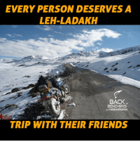 Memes, 🤖, and Trip: EVERY PERSON DESERVES A  LEH LADAKH  BACK  BENCHERS  uTHEBACKBENCHERS  TRIP WITH THEIR FRIENDS