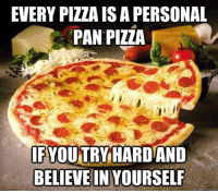 Dank, 🤖, and Pan: EVERY PIZZA IS A PERSONAL  PAN PIZZA  OU TRY  HARDAND  BELIEVE IN YOURSELF