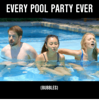 It's Every Pool Party Ever! 💦: EVERY POOL PARTY EVER  (BUBBLES) It's Every Pool Party Ever! 💦