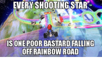 Memes, Rainbow, and Star: EVERY SHOOTING STAR  IS ONE POOR BASTARD FALLING  OFF RAINBOW ROAD