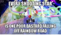 Memes, Rainbow, and Star: EVERY SHOOTING STAR  ISONE POOR BASTARD FALLING  OFF RAINBOW ROAD