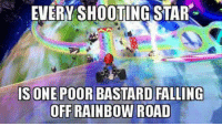 Memes, Rainbow, and Star: EVERY SHOOTING STAR  SONE POOR BASTARD FALLING  OFF RAINBOW ROAD