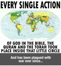 <p>That Little Circle.</p>: EVERY SINGLE ACTION  OF GOD IN THE BIBLE, THE  QURAN AND THE TORAH TOOK  PLACE INSIDE THAT LITTLE CIRCLE  And has been plagued with  war ever since... <p>That Little Circle.</p>