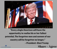 """American, Opportunity, and Trump: """"Every single American will have the  opportunity to realize his or her fullest  potential. The forgotten men and women of our  country will be forgotten no longer.  President-Elect Trump  Share 3Agree  POLITICAL INSIDER"""