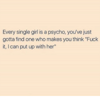 """Memes, 🤖, and  Single Girl: Every single girl is a psycho, you've just  gotta find one who makes you think """"Fuck  it, I can put up with her"""""""