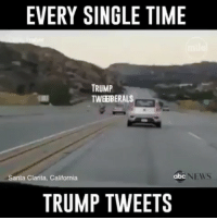 Abc, Beautiful, and Memes: EVERY SINGLE TIME  TRUMP  TWEEBERALS  Santa Clarita, California  abc  NEWS  TRUMP TWEETS It's so beautiful, you just have to watch it again and again. @Regrann from @pogactual - Covefe! - regrann