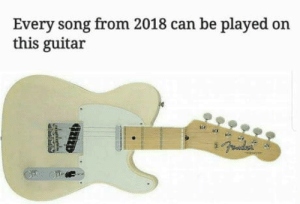 Since everyone is blown away by the same 4 chords: Every song from 2018 can be played on  this guitar Since everyone is blown away by the same 4 chords