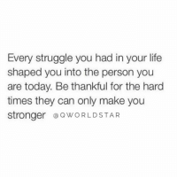 "Life, Memes, and Struggle: Every struggle you had in your life  shaped you into the person you  are today. Be thankful for the hard  times they can only make you  stronger @OWORLDSTAR ""Real sh*t...everything you went through helped you become who you are today...appreciate every lesson!"" 💯 @QWorldstar https://t.co/kng5yVMQOc"