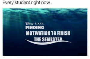 If you are a student Follow @studentlifeproblems: Every student right now..  sNp PIXAR  FINDING  MOTIVATION TO FINISH  THE SEMESTER If you are a student Follow @studentlifeproblems