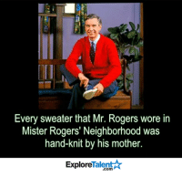Memes, Roger, and 🤖: Every sweater that Mr. Rogers wore in  Mister Rogers' Neighborhood was  hand-knit by his mother.  Talent  Explore Just 1 more reason why he was so amazing <3