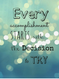 Every  the Decision  la TRY Every accomplishment starts with a decision to try. #inpiration #motivation  http://bit.ly/1dielmB