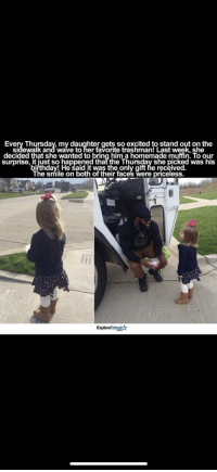 """Smile, Her, and Wanted: Every Thursdav, my daughter gets so excited to stand out on the  sidewalk and wave to her favorite trashman! Last week, she  decided that she wanted to bring him a homemade muffin. To our  surprise, it iust so happened that the Thursday she picked was his  bifthday! He said it was the only gift he received  The smile on both of their faces were priceless.  ExploreTalentA <p>Muffin Man via /r/wholesomememes <a href=""""https://ift.tt/2HHFjH5"""">https://ift.tt/2HHFjH5</a></p>"""