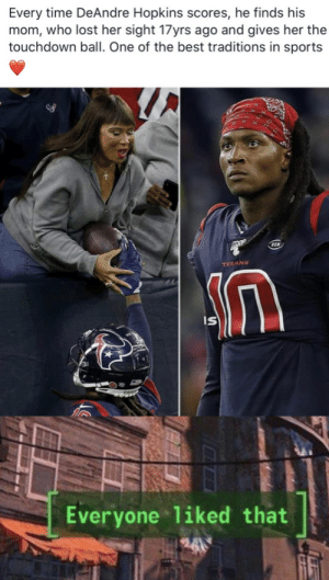 This needs to be here: Every time DeAndre Hopkins scores, he finds his  mom, who lost her sight 17yrs ago and gives her the  touchdown ball. One of the best traditions in sports  TEXANS  IS  Everyone liked that This needs to be here