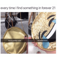 Every👏🏻damn👏🏻time👏🏻 @meme.w0rld 😆😆: every time I find something in forever 21  this is pretty cute  lol nevermind Every👏🏻damn👏🏻time👏🏻 @meme.w0rld 😆😆
