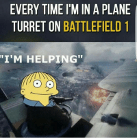 "So true 😂😂😂 Follow backup:@fullgamingmemes: EVERY TIME I M IN A PLANE  TURRET ON BATTLEFIELD  1  ""I'M HELPING"" So true 😂😂😂 Follow backup:@fullgamingmemes"