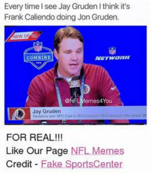 Jay Gruden Memes: Every time I see Jay Gruden I think it's  Frank Caliendo doing Jon Gruden.  NEW ON  COMBINE  NETWORK  ONFLMemes4You  Jay Gruden  Redis wo fCtad in 29  FOR REAL!!!  Like Our Page NFL Memes  Credit Fake SportsCenter Jay Gruden Memes