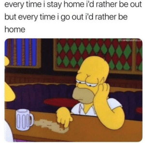 The struggle. https://t.co/D0vtrOeblW: every time i stay home i'd rather be out  but every timei go out i'd rather be  home  PYSPRINGFICLD The struggle. https://t.co/D0vtrOeblW