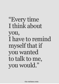 """Time, Com, and Wanted: """"Every time  I think about  you,  I have to remind  myself that if  you wanted  to talk to me,  vou would,""""  65  via curiano.com"""
