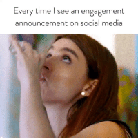 Social Media, Time, and Girl Memes: Every time l see an engagement  announcement on social media Bottoms up: Tune in tonight at 10pm on FXX. @youretheworstfxx ad