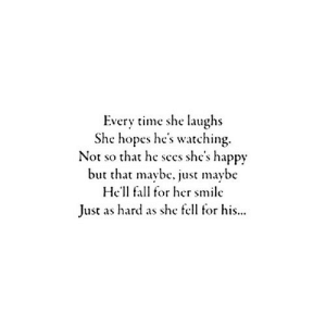https://iglovequotes.net/: Every time she laughs  She hopes he's watching.  Not so that he sees she's happy  but that maybc, just maybe  Hel fal for her smile  Just as hard as she fell for his... https://iglovequotes.net/
