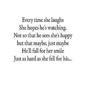 https://iglovequotes.net/: Every time she laughs  She hopes he's watching.  Not so that he sees she's happy  but that maybe, just maybe  SO  He'll fall for her smile  Just as hard as she fell for his.. https://iglovequotes.net/