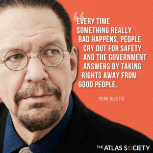 """Those who would give up essential Liberty, to purchase a little temporary Safety, deserve neither Liberty nor Safety"" -Benjamin Franklin #iHeartLiberty: EVERY TIME  SOMETHING REALLY  BAD HAPPENS, PEOPLE  CRY OUT FOR SAFETY  AND THE GOVERNMENT  ANSWERS BY TAKING  RIGHTS AWAY FROM  GOOD PEOPLE  PENN JILLETTE  THE ATLAS SC CIETY ""Those who would give up essential Liberty, to purchase a little temporary Safety, deserve neither Liberty nor Safety"" -Benjamin Franklin #iHeartLiberty"