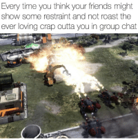 Flame tank memes are almost as hot as depression rn trending 🔥🔥🔥: Every time you think your friends might  show some restraint and not roast the  ever loving crap outta you in group chat Flame tank memes are almost as hot as depression rn trending 🔥🔥🔥
