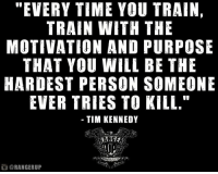 """Memes, 🤖, and Personal: """"EVERY TIME YOU TRAIN,  TRAIN WITH THE  MOTIVATION AND PURPOSE  THAT YOU WILL BE THE  HARDEST PERSON SOMEONE  EVER TRIES TO KILL.""""  TIM KENNEDY  OCCHXX  @RANGERUP Marhaba!   RangerUp.com"""