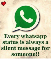 Memes, Whatsapp, and 🤖: Every whatsapp  status is always a  silent message for  someone!!