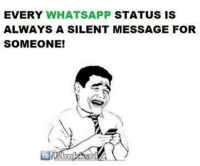 Memes, Whatsapp, and 🤖: EVERY WHATSAPP STATUS IS  ALWAYS A SILENT MESSAGE FORR  SOMEONE!  fb share it :D