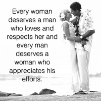 Memes, 🤖, and Her: Every woman  deserves a man  who loves and  respects her and  every man  deserves a  Woman who  appreciates his  efforts.