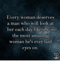 amazing woman: Every woman deserves  a man who will look at  her each day l1Re she iS  the most amazing  woman he's ever laid  eyes on  RQ  RELATIONSHIP  UOTES