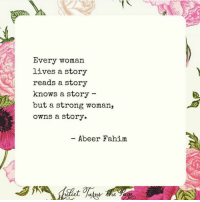 Memes, Strong, and A Strong Woman: Every woman  lives a story  reads a story  knows a story  but a strong woman,  owns a story  Abeer Fahim <3 Juliet Turns The Page  .