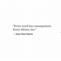 """Word, Silence, and Paul: """"Every word has consequences  Every silence, too.""""  Jean-Paul Sartre"""