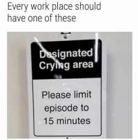 *tears running down my face* I love my job I love my job: Every work place should  have one of these  ignated  Crying area  Please limit  episode to  15 minutes *tears running down my face* I love my job I love my job