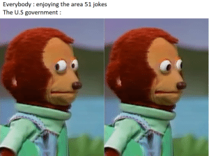 Jokes, Government, and Area 51: Everybody enjoying the area 51 jokes  The U.S government i knew it