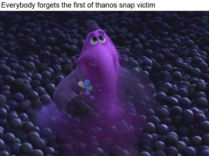 Dank, Memes, and Target: Everybody forgets the first of thanos snap victim Bye bing bong by CaptainJack924 MORE MEMES