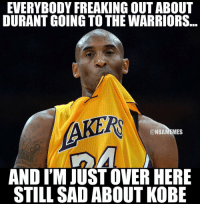 Lakers fans be like... nba nbamemes lakers kobe: EVERYBODY FREAKING OUTABOUT  DURANT GOING TO THE WARRIORS  NBAMEMES  AND IM JUST OVER HERE  STILL SAD ABOUT KOBE Lakers fans be like... nba nbamemes lakers kobe