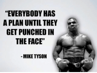 "😂😂😂: ""EVERYBODY HAS  A PLAN UNTIL THEY  GET PUNCHED IN  THE FACE""  MIKE TYSON 😂😂😂"
