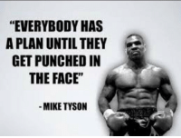 "Punched In The Face: ""EVERYBODY HAS  A PLAN UNTIL THEY  GET PUNCHED IN  THE FACE'  MIKE TYSON"