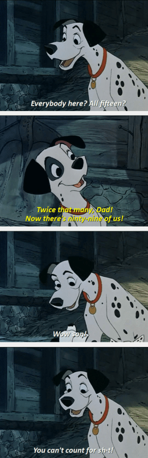 srsfunny:Dalmatian Maths: Everybody here? AlI fifteen  Twice that many, Dad!  Now there's ninty-nine of us!  0'  You can't count for sh t! srsfunny:Dalmatian Maths