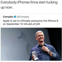 Apple, Complex, and Fucking: Everybody iPhones finna start fucking  up now  Complex @Complex  Apple is set to officially announce the iPhone 8  on September 12 trib.al/LuYy3it Never fails.. funniest15 viralcypher funniest15seconds iphone Www.viralcypher.com